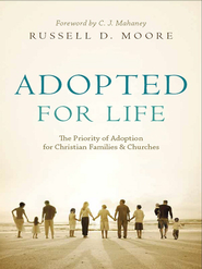 Adopted for Life: The Priority of Adoption for Christian Families and Churches - eBook  -     By: Russell D. Moore