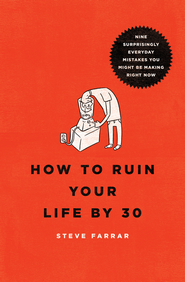 How to Ruin Your Life By 30: Nine Surprisingly Everyday Mistakes You Might Be Making Right Now - eBook  -     By: Steve Farrar
