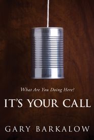 It's Your Call: What Are You Doing Here? - eBook  -     By: Gary Barkalow