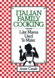 Italian Family Cooking: Like Mamma Used to Make - eBook  -     By: Anne Casale