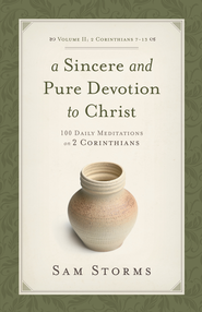 A Sincere and Pure Devotion to Christ, Volume 2: 100 Daily Meditations on 2 Corinthians - eBook  -     By: Sam Storms