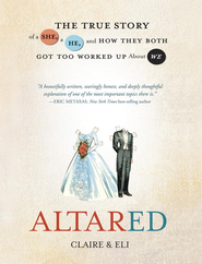 Altared: The True Story of a She, a He, and How They Both Got Too Worked Up About We - eBook  -     By: Jake & Emily