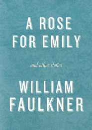 A Rose for Emily and Other Stories                               -     By: William Faulkner