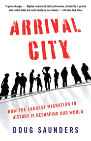 Arrival City: How the Largest Migration in History Is Reshaping Our World - eBook  -     By: Doug Saunders