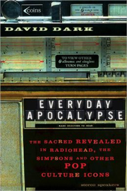 Everyday Apocalypse: The Sacred Revealed in Radiohead, The Simpsons, and Other Pop Culture Icons - eBook  -     By: David Dark