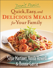 Don't Panic-Quick, Easy, and Delicious Meals for Your Family - eBook  -     By: Susie Martinez, Vanda Howell, Bonnie Garcia