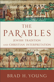 Parables, The: Jewish Tradition and Christian Interpretation - eBook  -     By: Brad H. Young