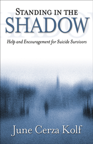 Standing in the Shadow: Help and Encouragement for Suicide Survivors - eBook  -     By: June Cerza Kolf