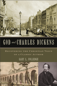 God and Charles Dickens: Recovering the Christian Voice of a Classic Author - eBook  -     By: Gary L. Colledge