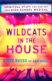 Wildcats in the House: Spiritual Stuff You Can Get from High School Musical - eBook  -     By: Steve Russo, Gabi Russo