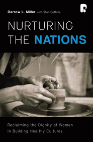 Nurturing the Nations: Reclaiming the Dignity of Women in Building Healthy Cultures - eBook  -     By: Darrow L. Miller, Stan Guthrie