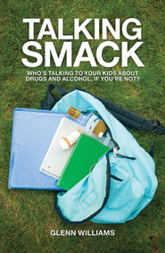 Talking Smack: Who's Talking to Your Kids about Drugs and Alcohol, If You're Not? - eBook  -     By: Glenn Williams