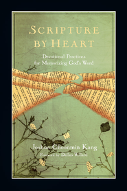Scripture by Heart: Devotional Practices for Memorizing God's Word - eBook  -     By: Joshua Choonmin Kang