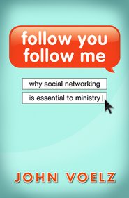 Follow You, Follow Me: Why Social Networking is Essential to Ministry - eBook  -     By: John Voelz
