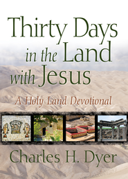 Thirty Days in the Land with Jesus: A Holy Land Devotional / New edition - eBook  -     By: Charles H. Dyer