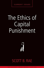 The Ethics of Capital Punishment: A Zondervan Digital Short - eBook  -     By: Zondervan