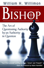 Bishop: The Art of Questioning Authority by an Authority in Question - eBook  -     By: William H. Willimon