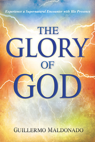 Glory Of God: Experience a Supernatural Encounter with His Presence - eBook  -     By: Guillermo Maldonado