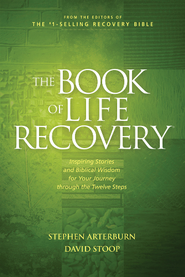The Book of Life Recovery: Inspiring Stories and Biblical Wisdom for Your Journey through the Twelve Steps - eBook  -     By: Stephen Arterburn, David Stoop