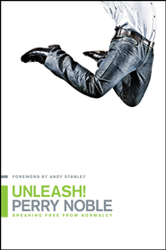 Unleash!: Breaking Free from Normalcy - eBook  -     By: Perry Noble, Andy Stanley, NewSpring Church