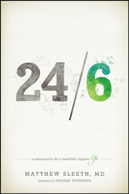 24/6: A Prescription for a Healthier, Happier Life - eBook  -     By: Matthew Sleeth