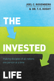 The Invested Life: Making Disciples of All Nations One Person at a Time - eBook  -     By: Joel C. Rosenberg, T.E. Koshy