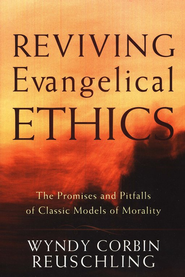 Reviving Evangelical Ethics: The Promises and Pitfalls of Classic Models of Morality - eBook  -     By: Wyndy Corbin Reuschling