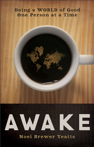 Awake: Doing a World of Good One Person at a Time - eBook  -     By: Noel Brewer Yeatts