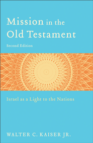 Mission in the Old Testament: Israel as a Light to the Nations - eBook  -     By: Walter C. Kaiser Jr.