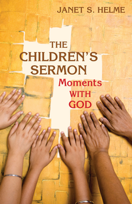 The children's sermon: moments with God - eBook   -     By: Janet Helme