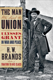 The Man Who Saved the Union: Ulysses Grant in War and Peace - eBook  -     By: H.W. Brands