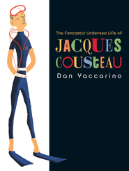 The Fantastic Undersea Life of Jacques Cousteau - eBook  -     By: Dan Yaccarino