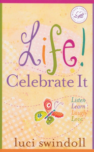 Life! Celebrate It: Listen, Learn, Laugh, Love  -     By: Luci Swindoll