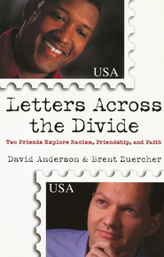 Letters Across the Divide: Two Friends Explore Racism, Friendship, and Faith - eBook  -     By: David Anderson, Brent Zuercher