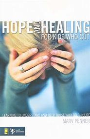 Hope and Healing for Kids Who Cut: Learning to Understand and Help Those Who Self-Injure - eBook  -     By: Marv Penner