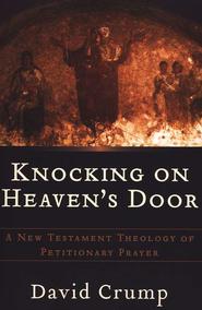 Knocking on heavens door a new testament theology of petitionary knocking on heavens door a new testament theology of petitionary prayer ebook by fandeluxe Ebook collections