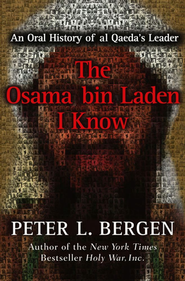 The Osama Bin Laden I Know  -     By: Peter L. Bergen