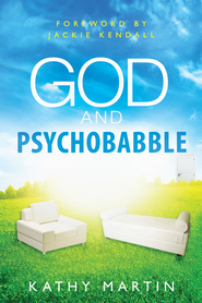God and Psychobabble - eBook  -     By: Dr. Kathy Martin