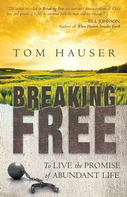 Breaking Free: To Live the Promise of Abundant Life - eBook  -     By: Tom Hauser