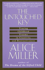 The Untouched Key: Tracing Childhood Trauma in Creativity and Destructiveness - eBook  -     By: Alice Miller