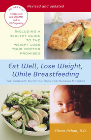 Eat Well, Lose Weight, While Breastfeeding: The Complete Nutrition Book for Nursing Mothers - eBook  -     By: Eileen Behan