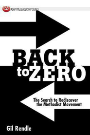 Back to Zero: The Search to Rediscover the Methodist Movement - eBook  -     By: Gil Rendle