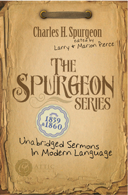 The Spurgeon Series 1859 & 1860: Unabridged Sermons In Modern Language - eBook  -     Edited By: Larry Pierce, Marion Pierce     By: Charles H. Spurgeon