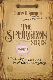 The Spurgeon Series 1857 & 1858: Unabridged Sermons In Modern Language - eBook  -     Edited By: Larry Pierce, Marion Pierce     By: Charles H. Spurgeon