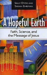 A Hopeful Earth: Faith, Science, and the Message of Jesus - eBook  -     By: Sally Bishop Dyck