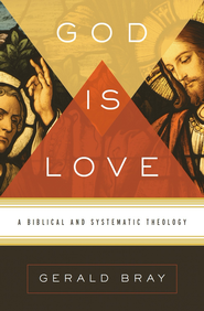 God Is Love: A Biblical and Systematic Theology - eBook  -     By: Gerald Bray