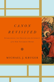 Canon Revisited: Establishing the Origins and Authority of the New Testament Books - eBook  -     By: Michael J. Kruger