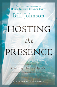 Hosting the Presence: Unveiling Heaven's Agenda - eBook  -     By: Bill Johnson