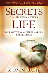 Secrets of the Supernatural Life: Your Gateway to Supernatural Experiences - eBook  -     By: Shawn Gabie