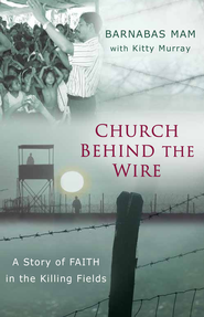 Church Behind the Wire: A Story of Faith in the Killing Fields / New edition - eBook  -     By: Barnabas Mam